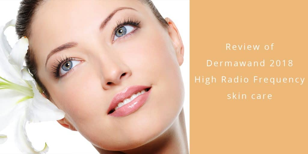 Dermawand Review High Frequency Radio Skin Care Sept 2018