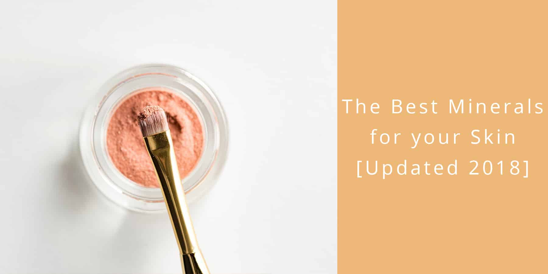 The Best Minerals for your Skin [Updated 2018]