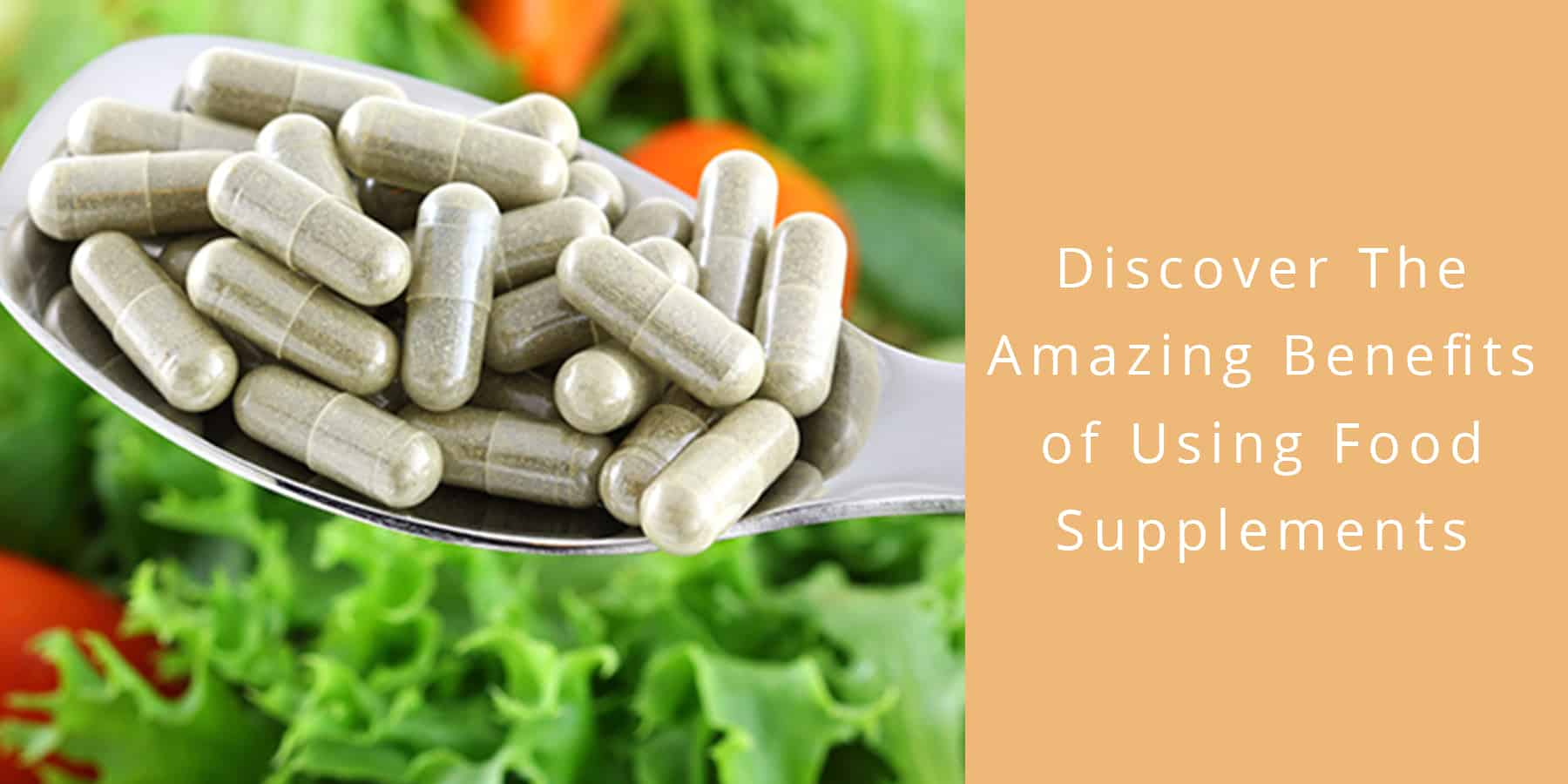Discover The Amazing Benefits of Using Food Supplements
