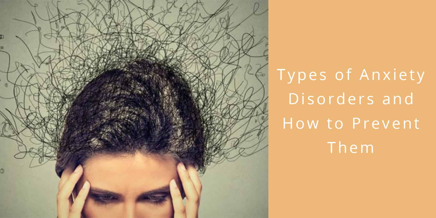 Types of Anxiety Disorders and How to Prevent Them