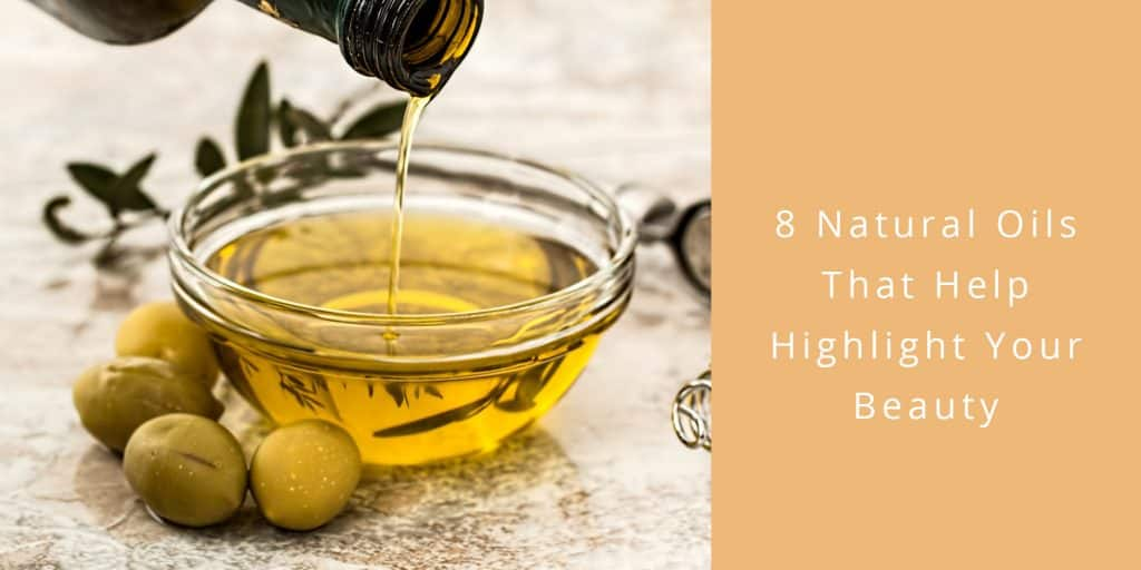 8 Natural Oils that Help Highlight Your Beauty