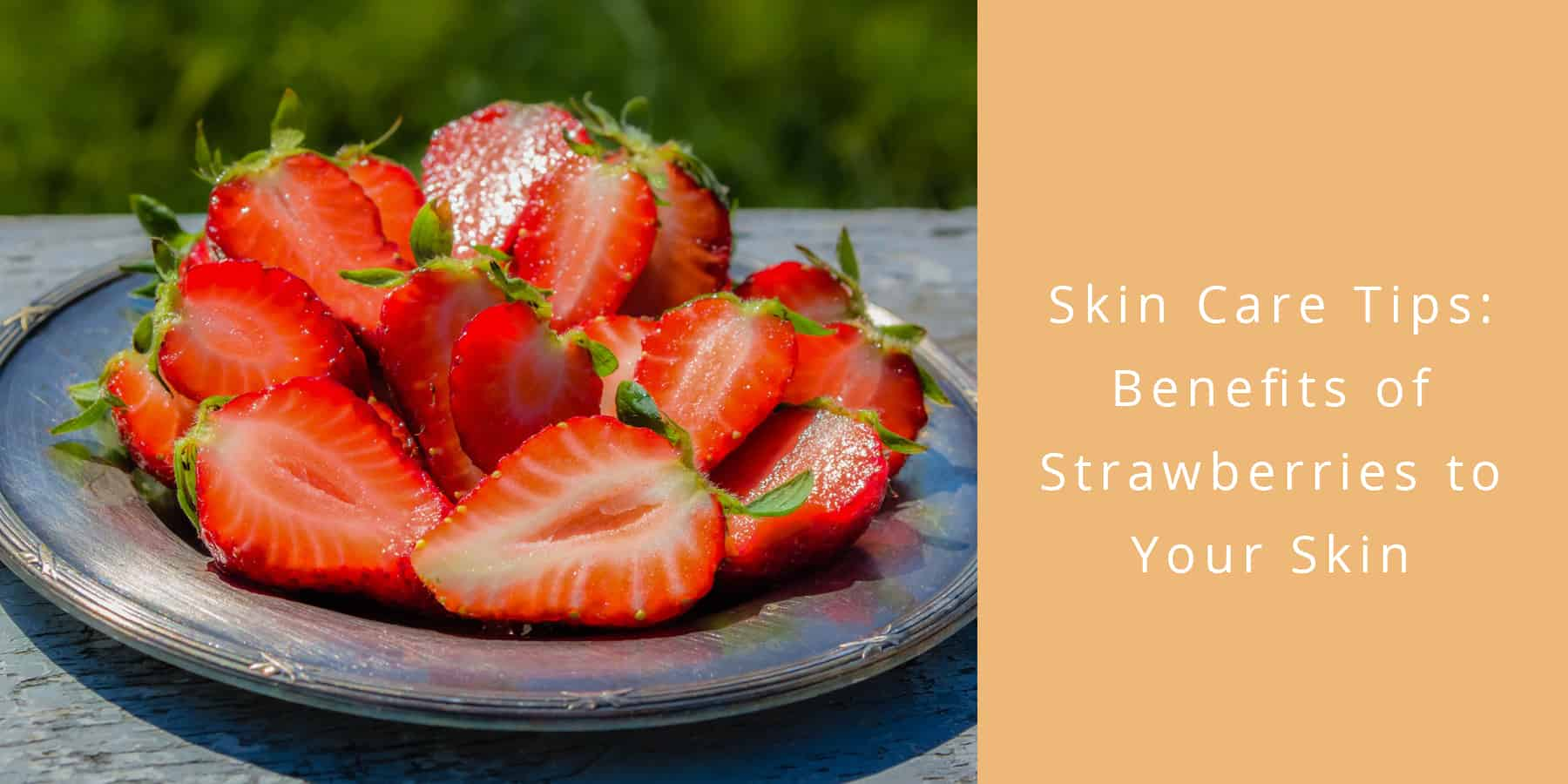 Skin Care Tips: Benefits of Strawberries to Your Skin