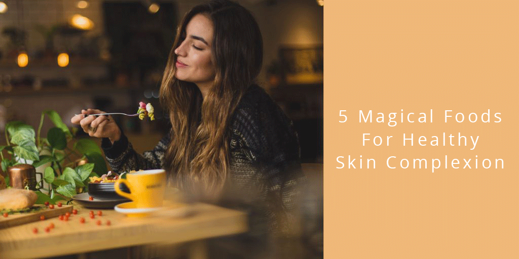 5 Magical Foods For Healthy Skin Complexion