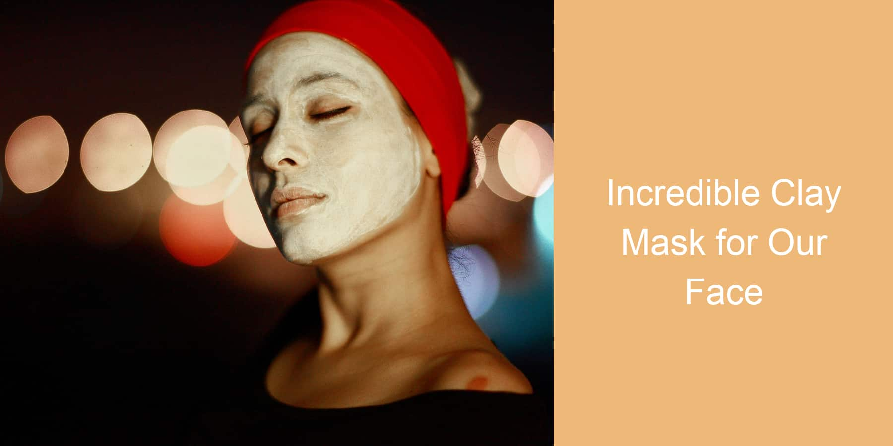 Incredible Clay Mask for Your Face