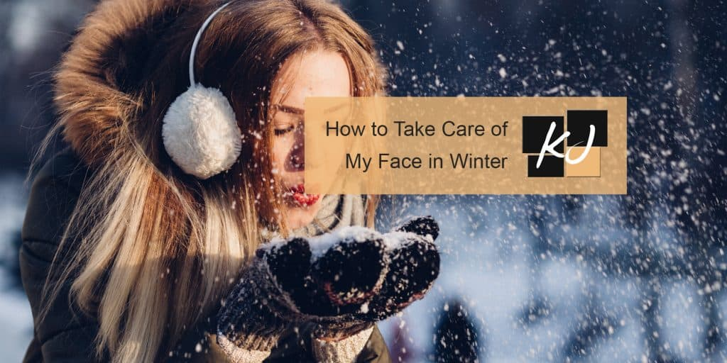 How to Take Care of My Face in Winter