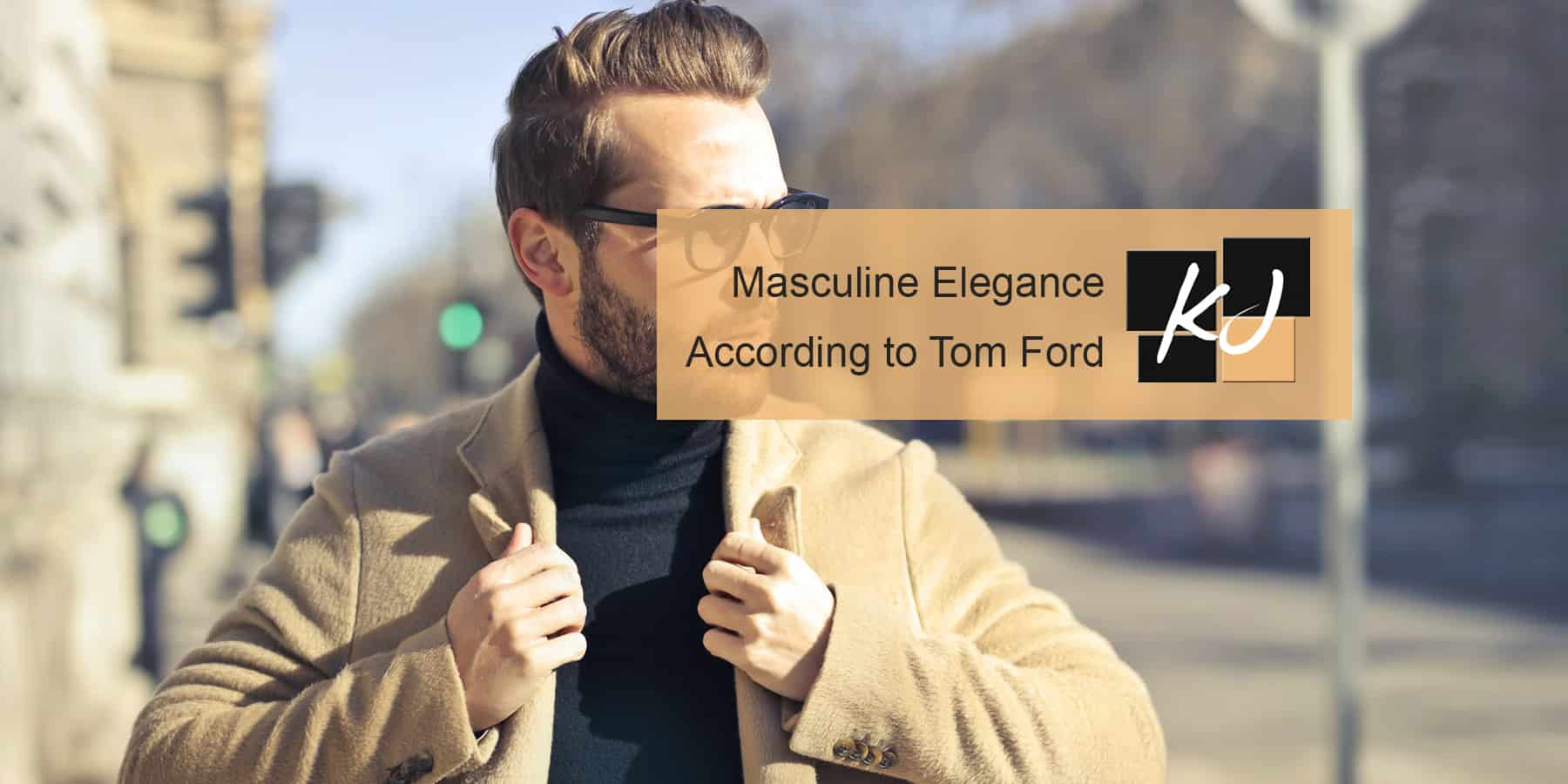 8 Keys to Masculine Elegance According to Tom Ford
