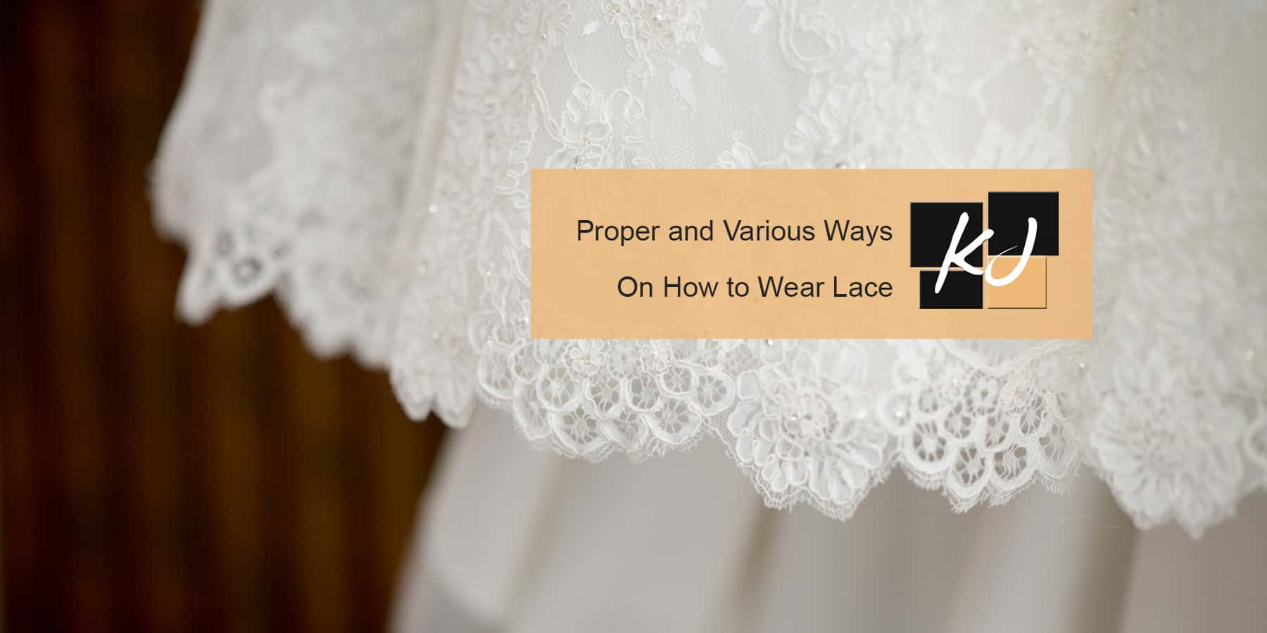 Proper and Various Ways on How to Wear Lace