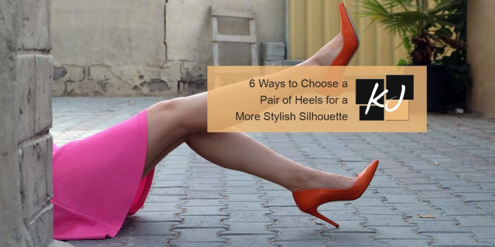 6 Ways to Choose a Pair of Heels for a More Stylish Silhouette