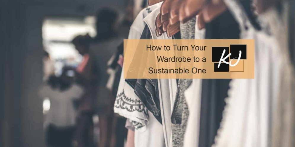 9 Steps on How to Turn Your Wardrobe to a Sustainable One