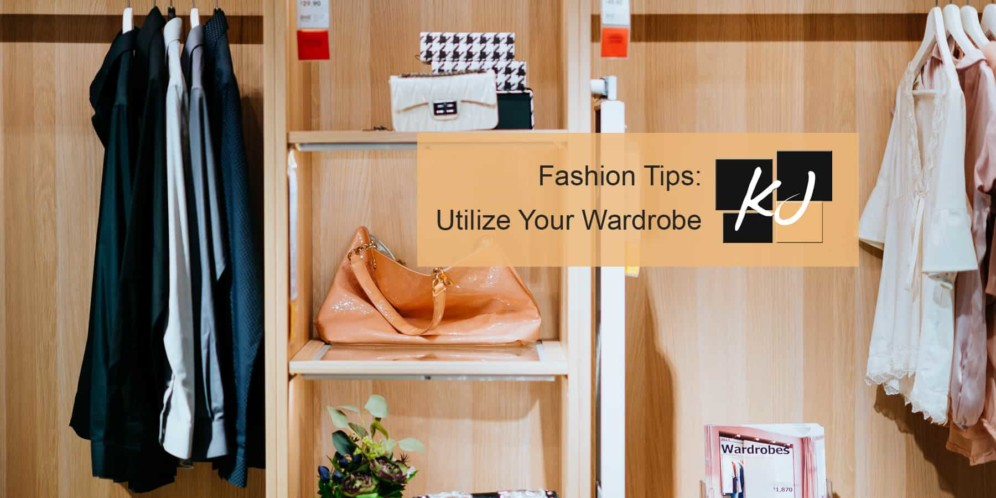 How to Utilize Your Wardrobe and Remain Fashionable